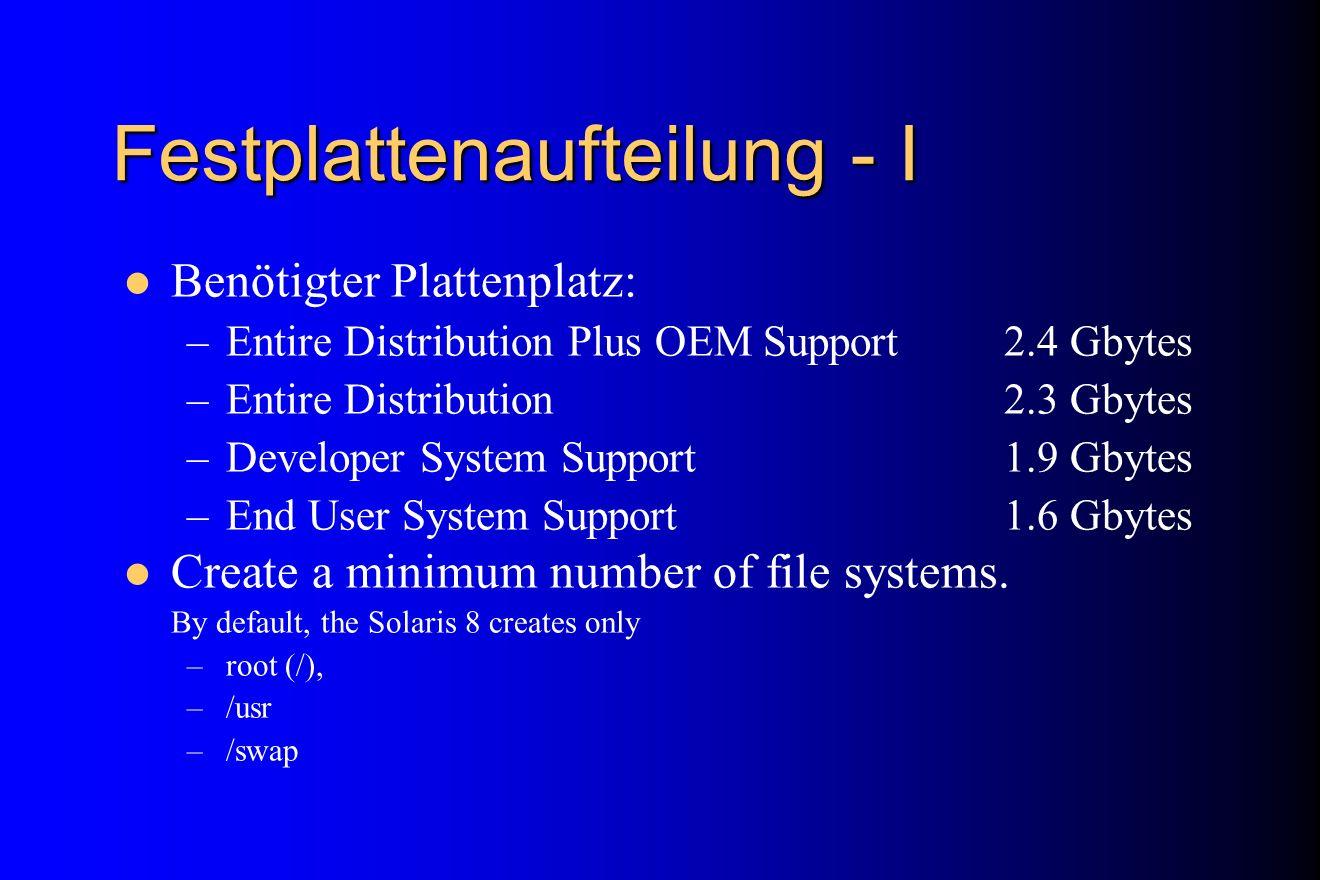 Festplattenaufteilung - I Benötigter Plattenplatz: –Entire Distribution Plus OEM Support2.4 Gbytes –Entire Distribution 2.3 Gbytes –Developer System S