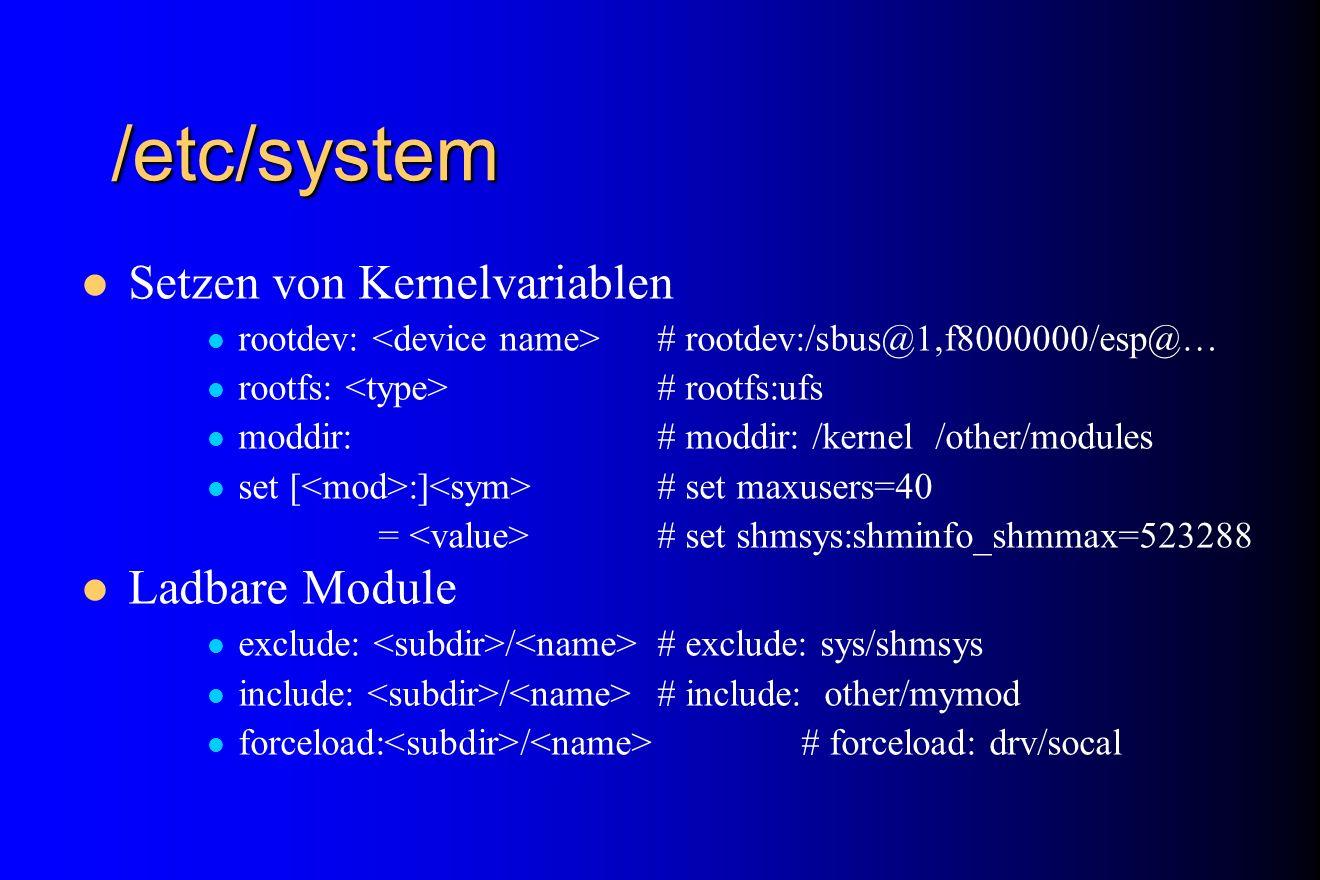 /etc/system Setzen von Kernelvariablen rootdev: # rootdev:/sbus@1,f8000000/esp@… rootfs: # rootfs:ufs moddir:# moddir: /kernel /other/modules set [ :]