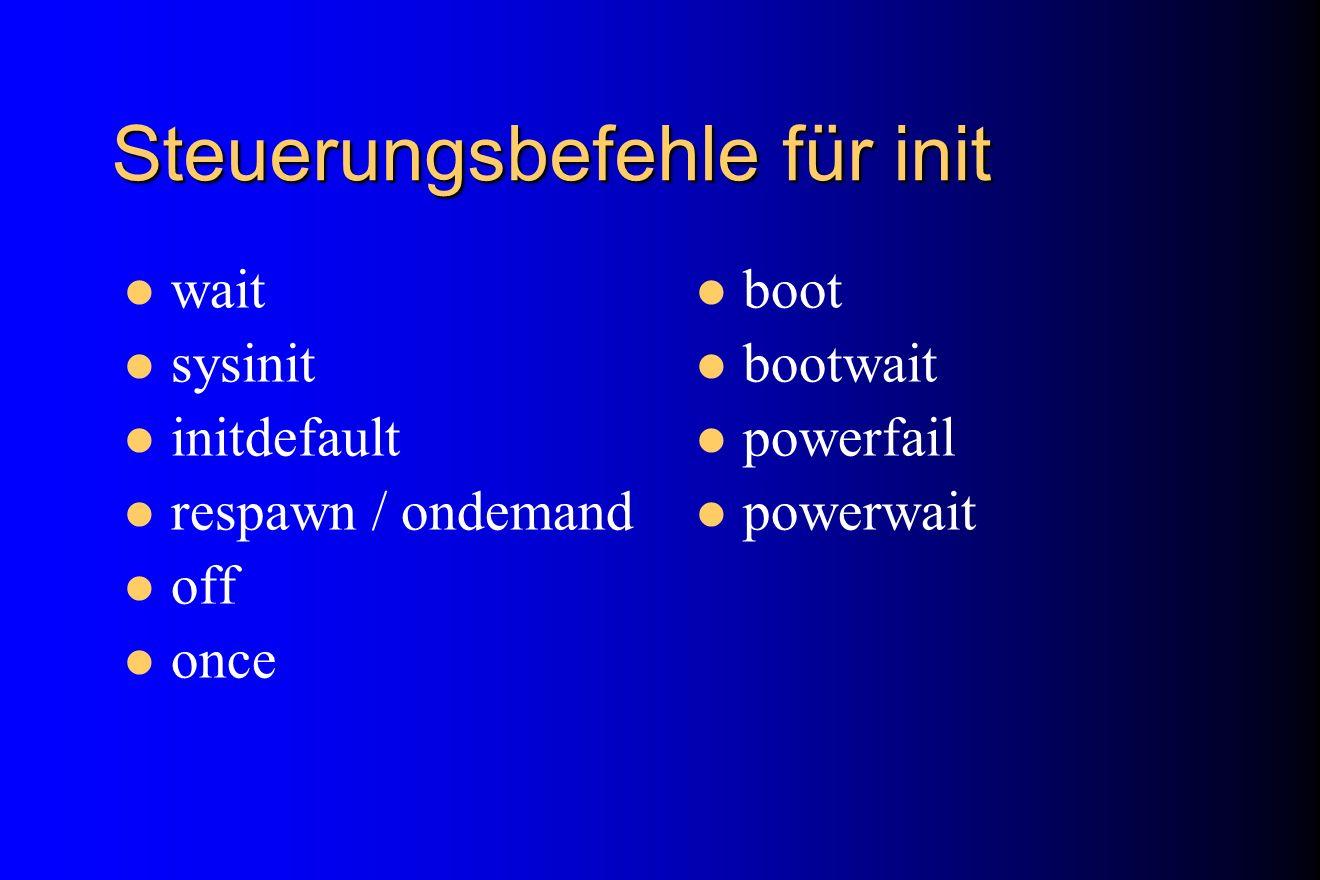 Steuerungsbefehle für init wait sysinit initdefault respawn / ondemand off once boot bootwait powerfail powerwait