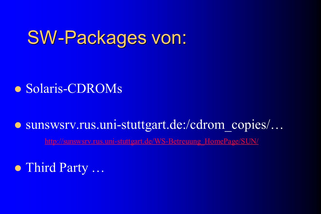 SW-Packages von: Solaris-CDROMs sunswsrv.rus.uni-stuttgart.de:/cdrom_copies/… http://sunswsrv.rus.uni-stuttgart.de/WS-Betreuung_HomePage/SUN/ http://s