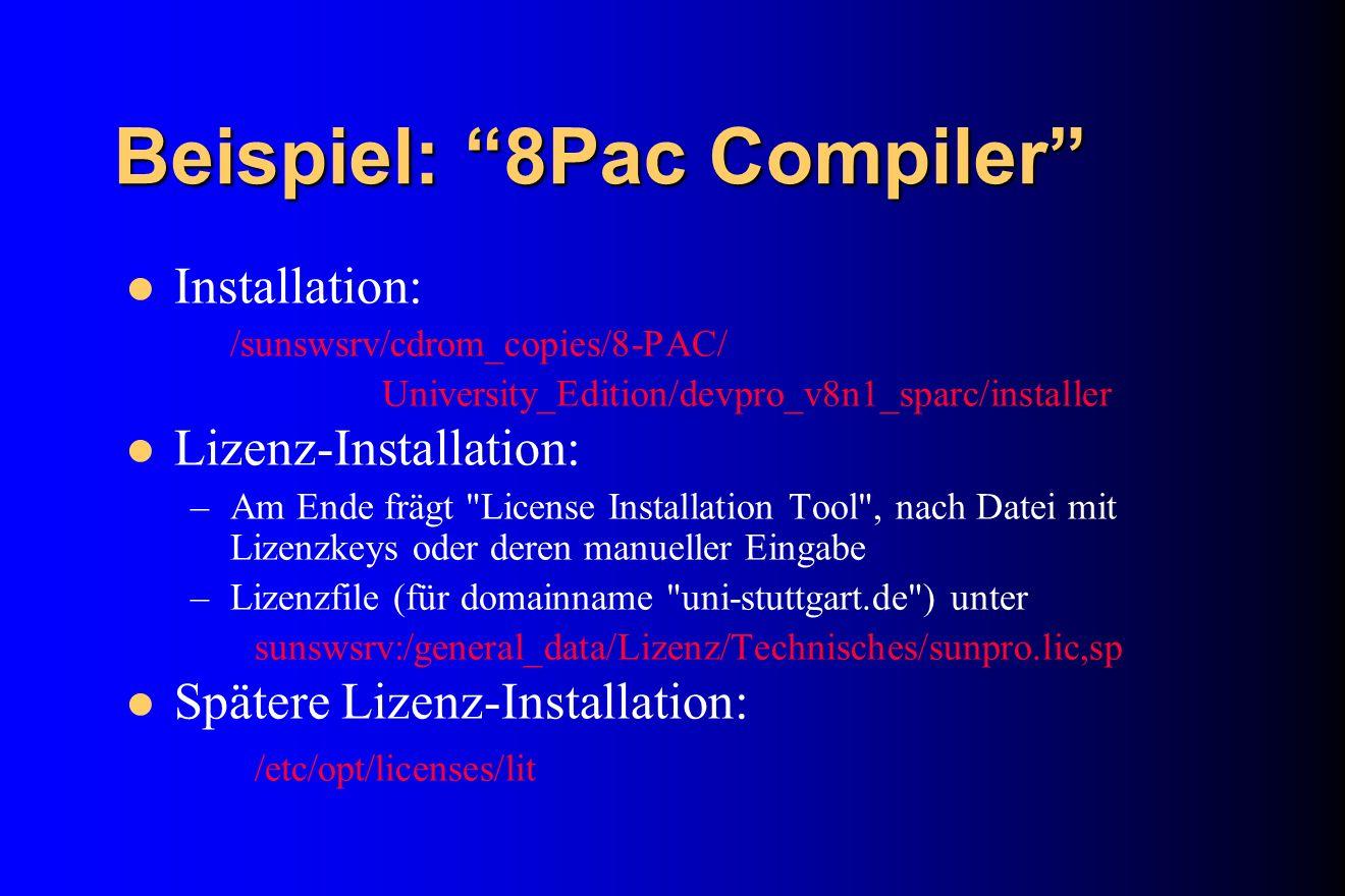 Beispiel: 8Pac Compiler Installation: /sunswsrv/cdrom_copies/8-PAC/ University_Edition/devpro_v8n1_sparc/installer Lizenz-Installation: –Am Ende frägt