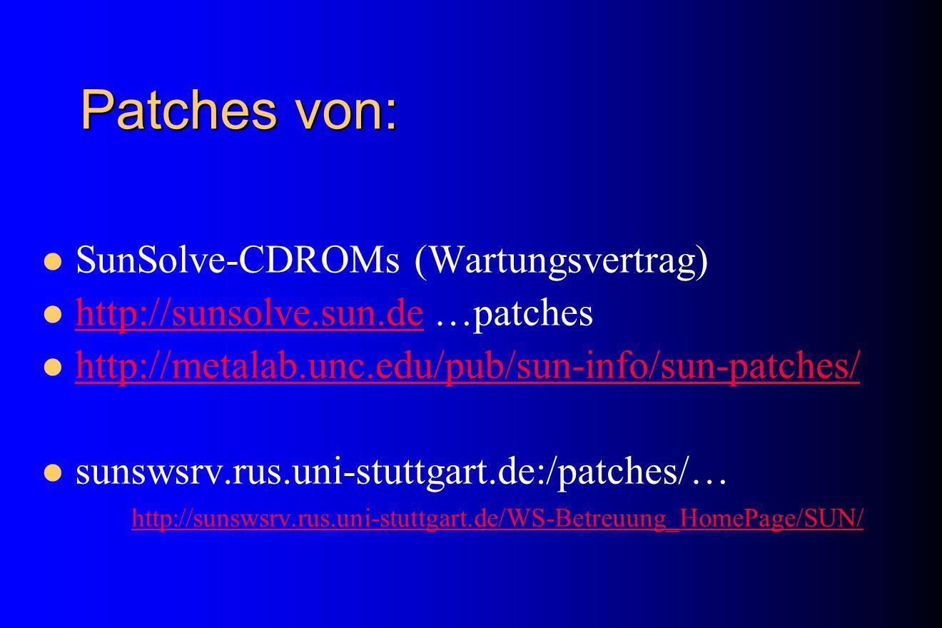 Patches von: SunSolve-CDROMs (Wartungsvertrag) http://sunsolve.sun.de …patches http://sunsolve.sun.de http://metalab.unc.edu/pub/sun-info/sun-patches/