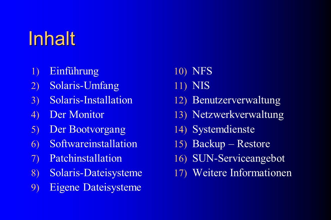 Booten Einschalten (wenn autoboot=true) Reboot (aus OS, wenn autoboot=true) Boot (im Monitor Prompt) Kernel wird geladen (/kernel/genunix) Nachladen von Kernelmodulen /etc/system verarbeiten Starten des init-Prozesses