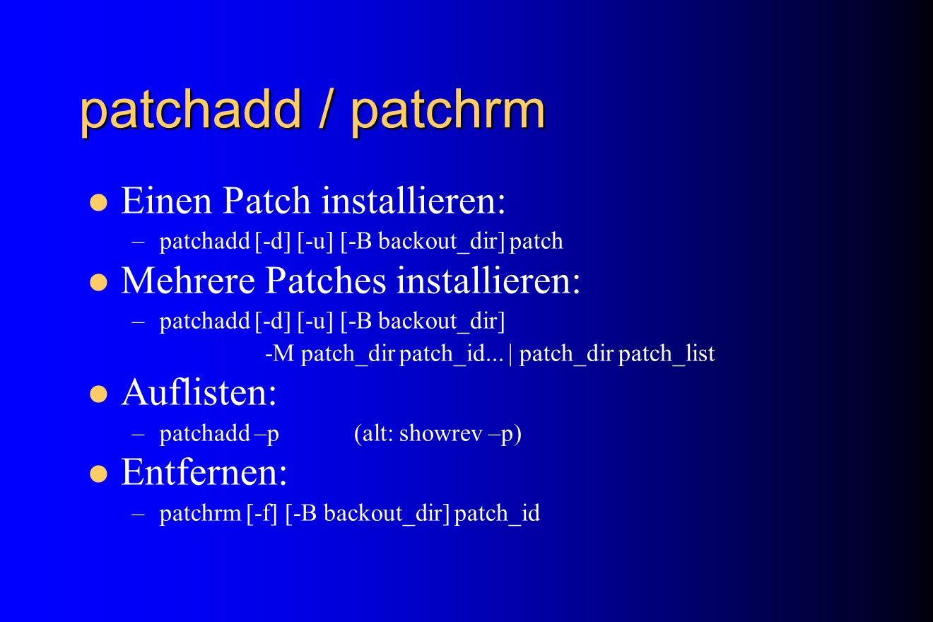patchadd / patchrm Einen Patch installieren: –patchadd [-d] [-u] [-B backout_dir] patch Mehrere Patches installieren: –patchadd [-d] [-u] [-B backout_