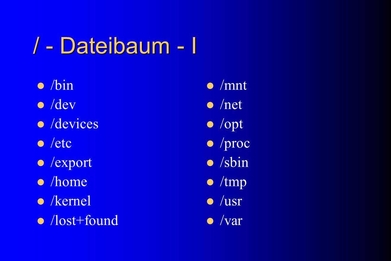 / - Dateibaum - I /bin /dev /devices /etc /export /home /kernel /lost+found /mnt /net /opt /proc /sbin /tmp /usr /var
