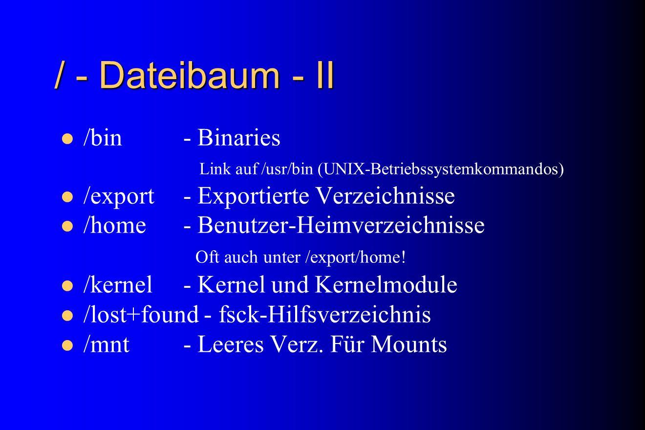 / - Dateibaum - II /bin- Binaries Link auf /usr/bin (UNIX-Betriebssystemkommandos) /export- Exportierte Verzeichnisse /home- Benutzer-Heimverzeichniss