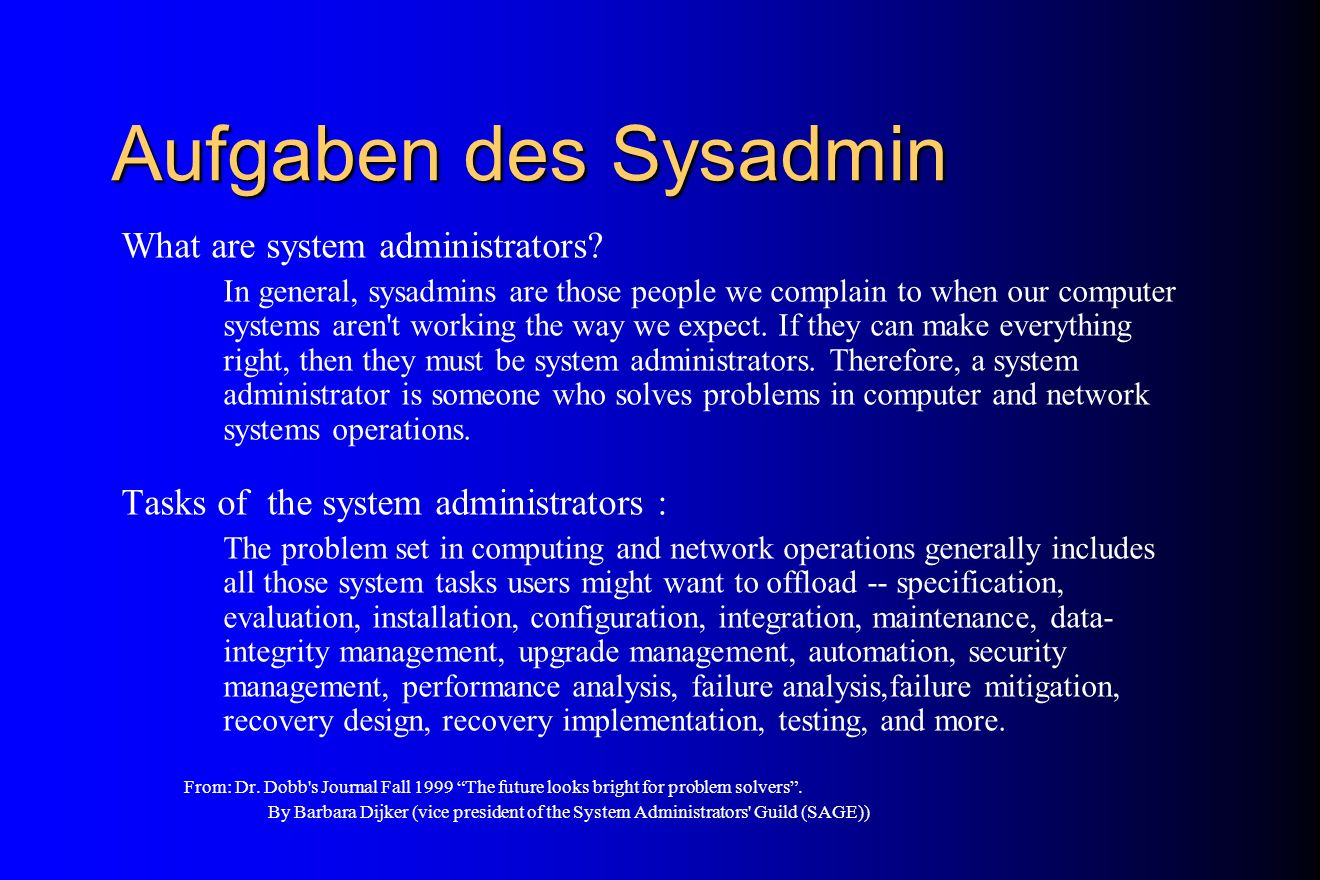 Aufgaben des Sysadmin What are system administrators? In general, sysadmins are those people we complain to when our computer systems aren't working t