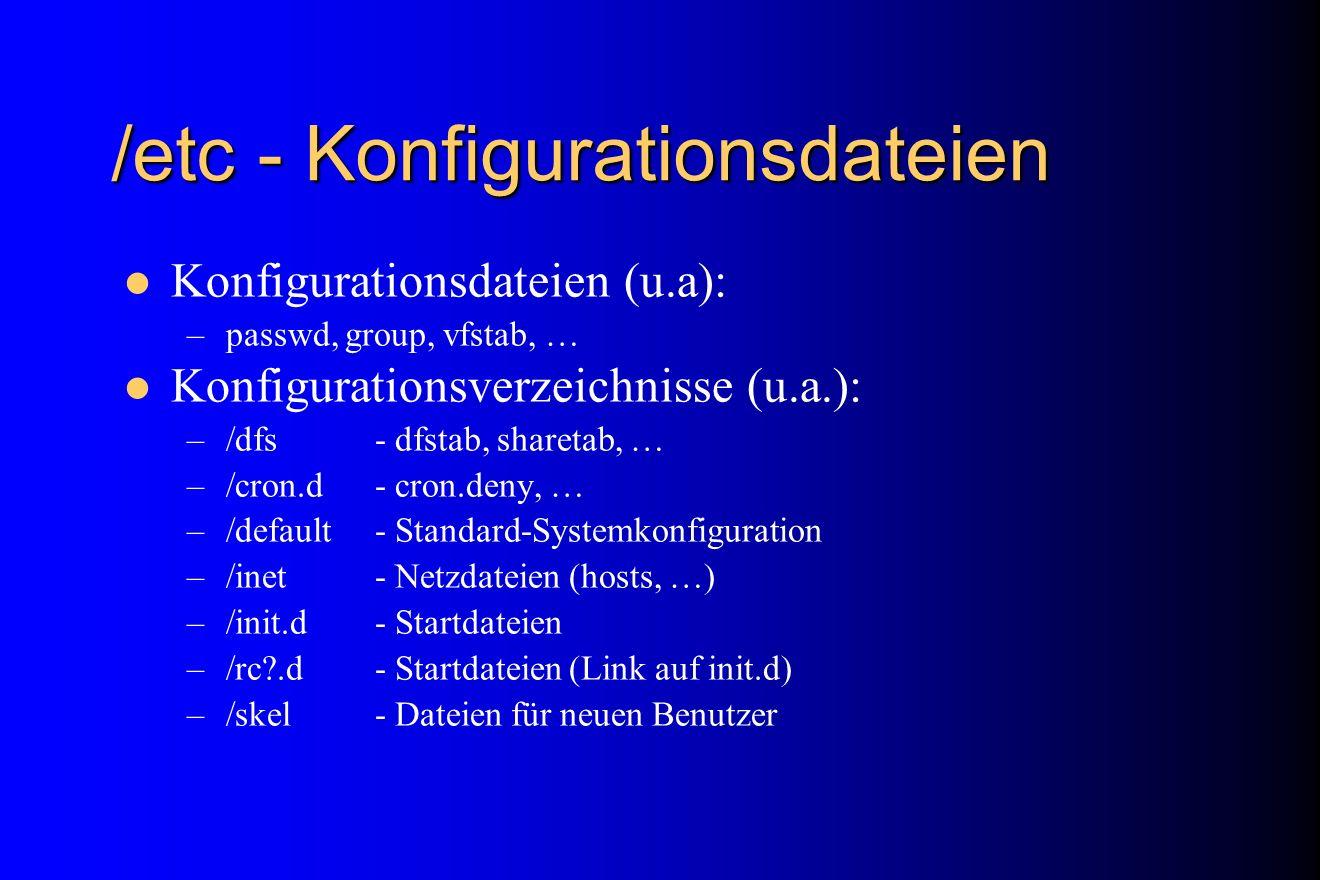 /etc - Konfigurationsdateien Konfigurationsdateien (u.a): –passwd, group, vfstab, … Konfigurationsverzeichnisse (u.a.): –/dfs- dfstab, sharetab, … –/c