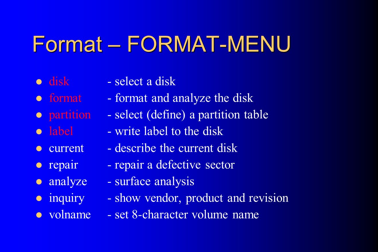 Format – FORMAT-MENU disk - select a disk format - format and analyze the disk partition - select (define) a partition table label - write label to th