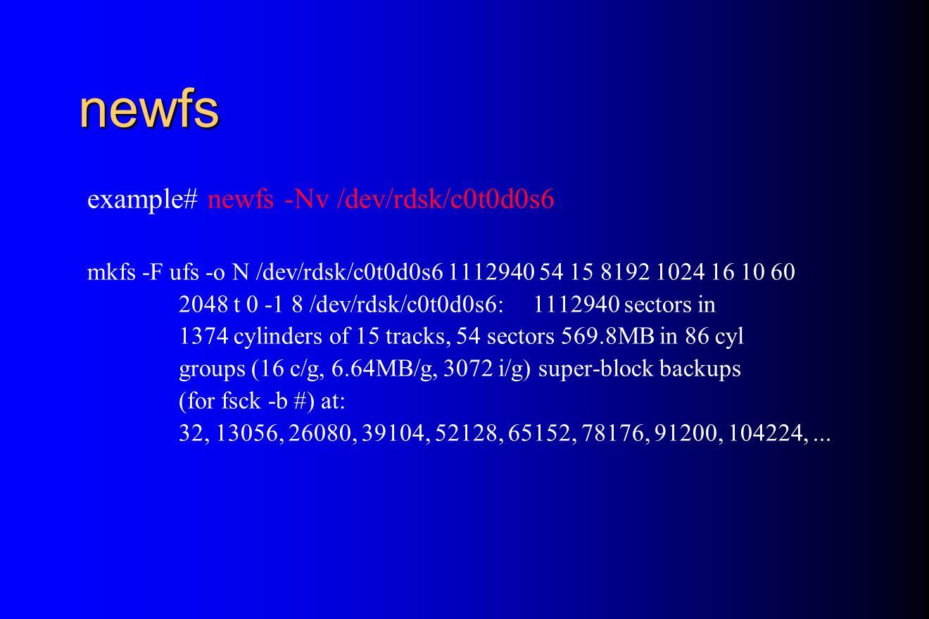 newfs example# newfs -Nv /dev/rdsk/c0t0d0s6 mkfs -F ufs -o N /dev/rdsk/c0t0d0s6 1112940 54 15 8192 1024 16 10 60 2048 t 0 -1 8 /dev/rdsk/c0t0d0s6: 111