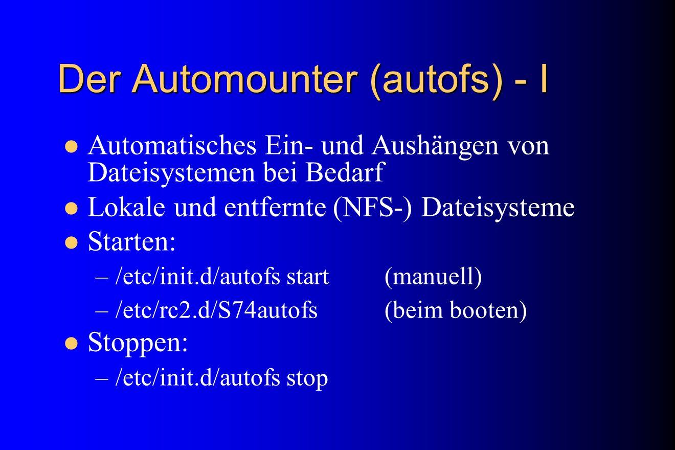Der Automounter (autofs) - I Automatisches Ein- und Aushängen von Dateisystemen bei Bedarf Lokale und entfernte (NFS-) Dateisysteme Starten: –/etc/ini