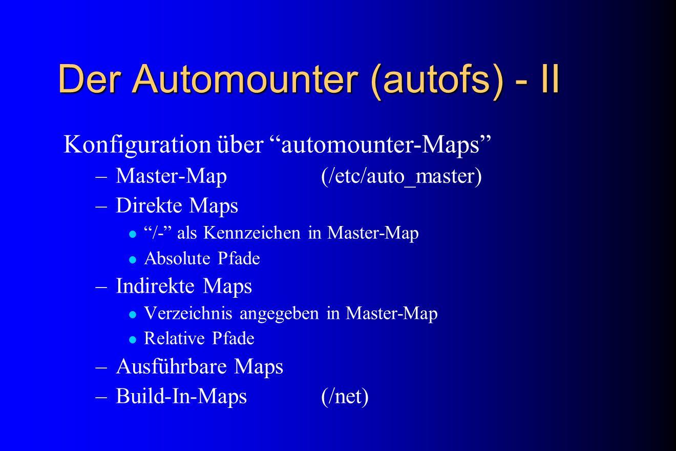 Der Automounter (autofs) - II Konfiguration über automounter-Maps –Master-Map (/etc/auto_master) –Direkte Maps /- als Kennzeichen in Master-Map Absolu