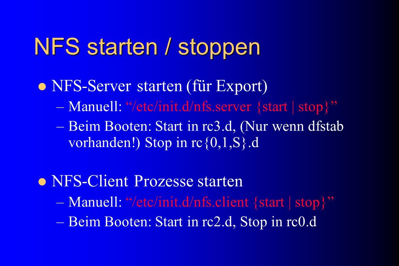 NFS starten / stoppen NFS-Server starten (für Export) –Manuell: /etc/init.d/nfs.server {start | stop} –Beim Booten: Start in rc3.d, (Nur wenn dfstab v