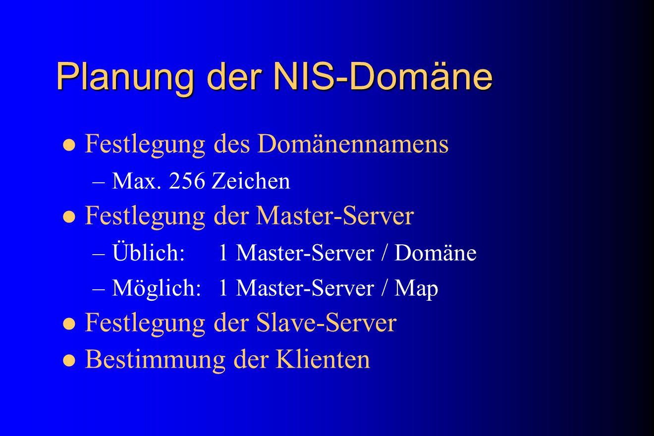 Planung der NIS-Domäne Festlegung des Domänennamens –Max. 256 Zeichen Festlegung der Master-Server –Üblich: 1 Master-Server / Domäne –Möglich:1 Master