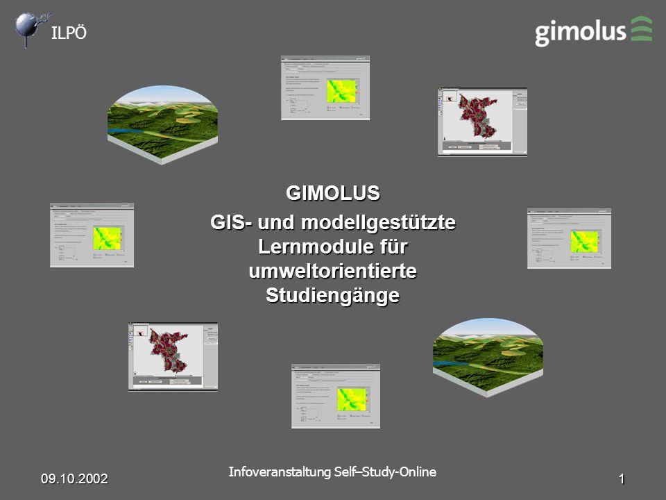 ILPÖ Infoveranstaltung Self–Study-Online 09.10.2002 1 GIMOLUS GIS- und modellgestützte Lernmodule für umweltorientierte Studiengänge
