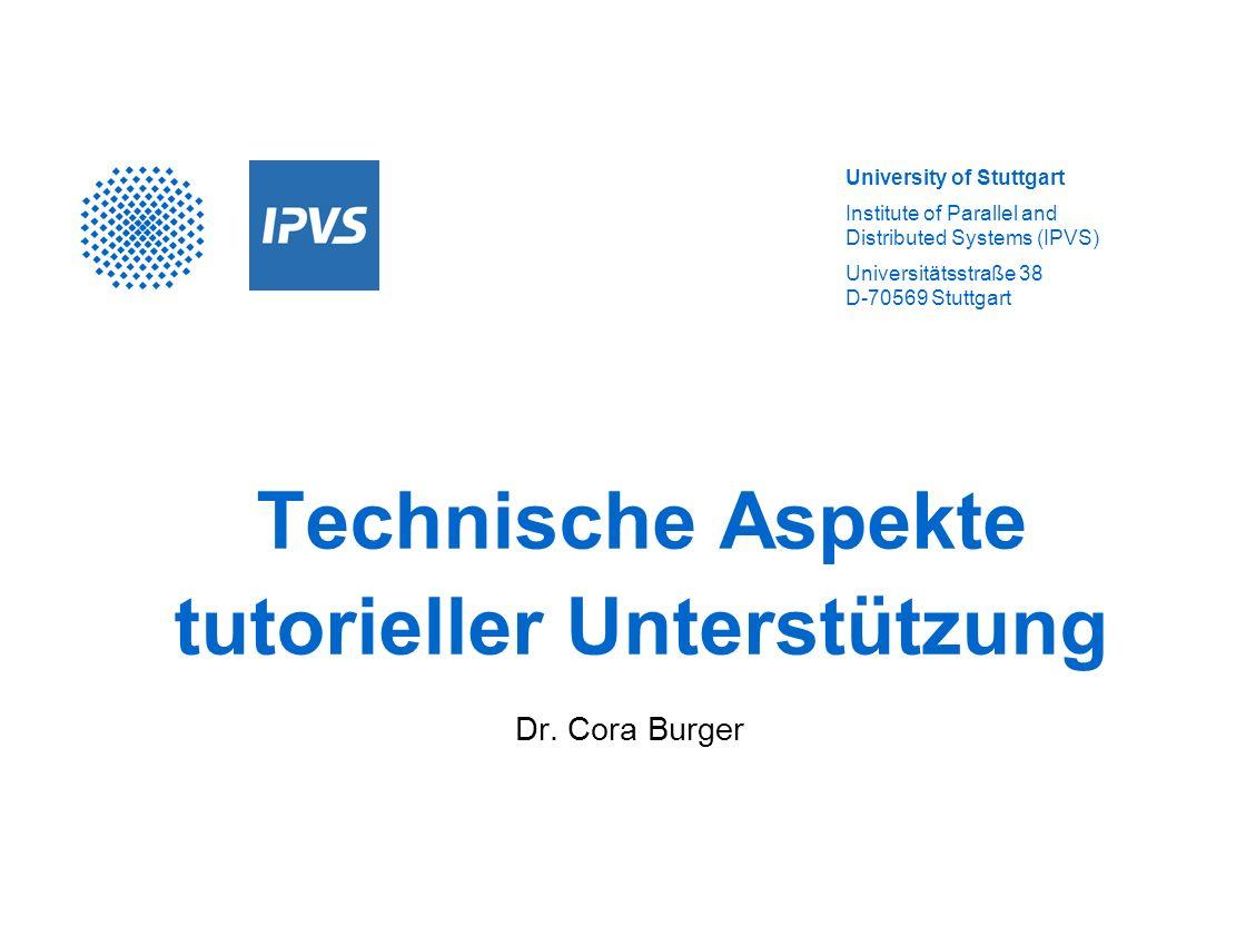 University of Stuttgart Institute of Parallel and Distributed Systems (IPVS) Universitätsstraße 38 D-70569 Stuttgart Technische Aspekte tutorieller Un