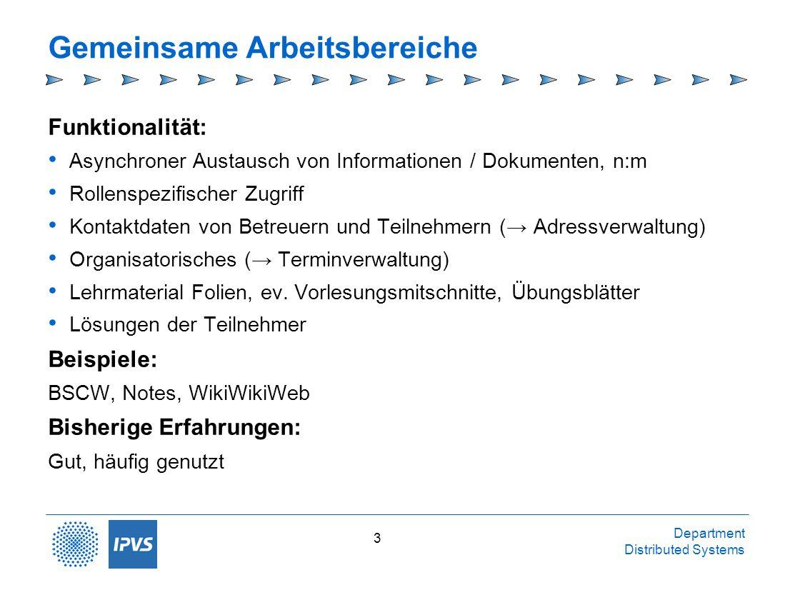 Department Distributed Systems 3 Gemeinsame Arbeitsbereiche Funktionalität: Asynchroner Austausch von Informationen / Dokumenten, n:m Rollenspezifisch