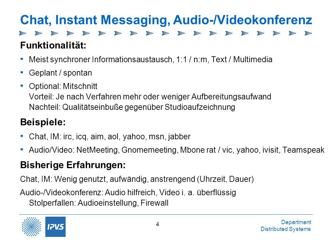 Department Distributed Systems 4 Chat, Instant Messaging, Audio-/Videokonferenz Funktionalität: Meist synchroner Informationsaustausch, 1:1 / n:m, Tex