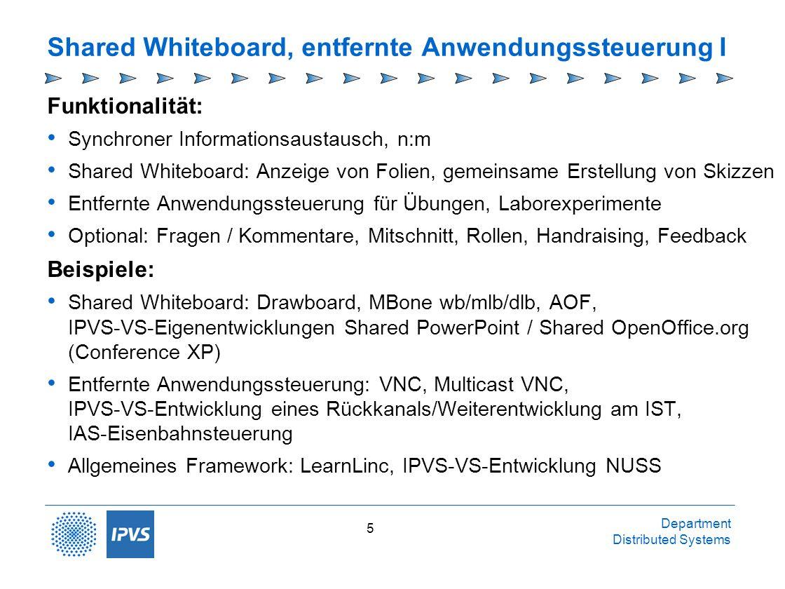 Department Distributed Systems 5 Shared Whiteboard, entfernte Anwendungssteuerung I Funktionalität: Synchroner Informationsaustausch, n:m Shared White