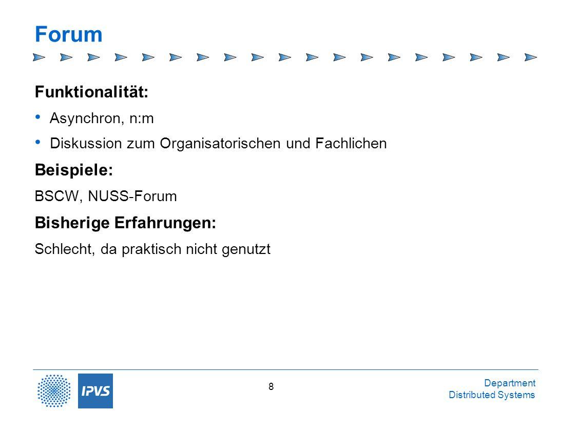 Department Distributed Systems 8 Forum Funktionalität: Asynchron, n:m Diskussion zum Organisatorischen und Fachlichen Beispiele: BSCW, NUSS-Forum Bish