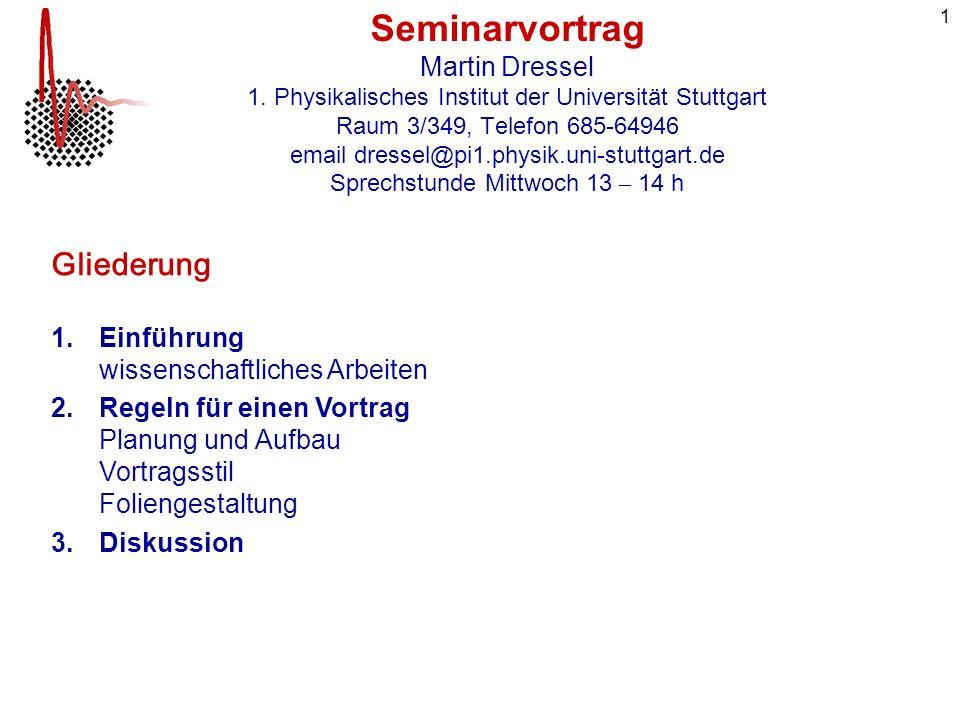 1 Seminarvortrag Martin Dressel 1. Physikalisches Institut der Universität Stuttgart Raum 3/349, Telefon 685-64946 email dressel@pi1.physik.uni-stuttg