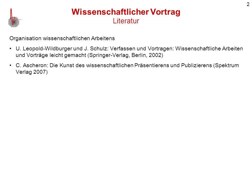 2 Organisation wissenschaftlichen Arbeitens U. Leopold-Wildburger und J. Schulz: Verfassen und Vortragen: Wissenschaftliche Arbeiten und Vorträge leic
