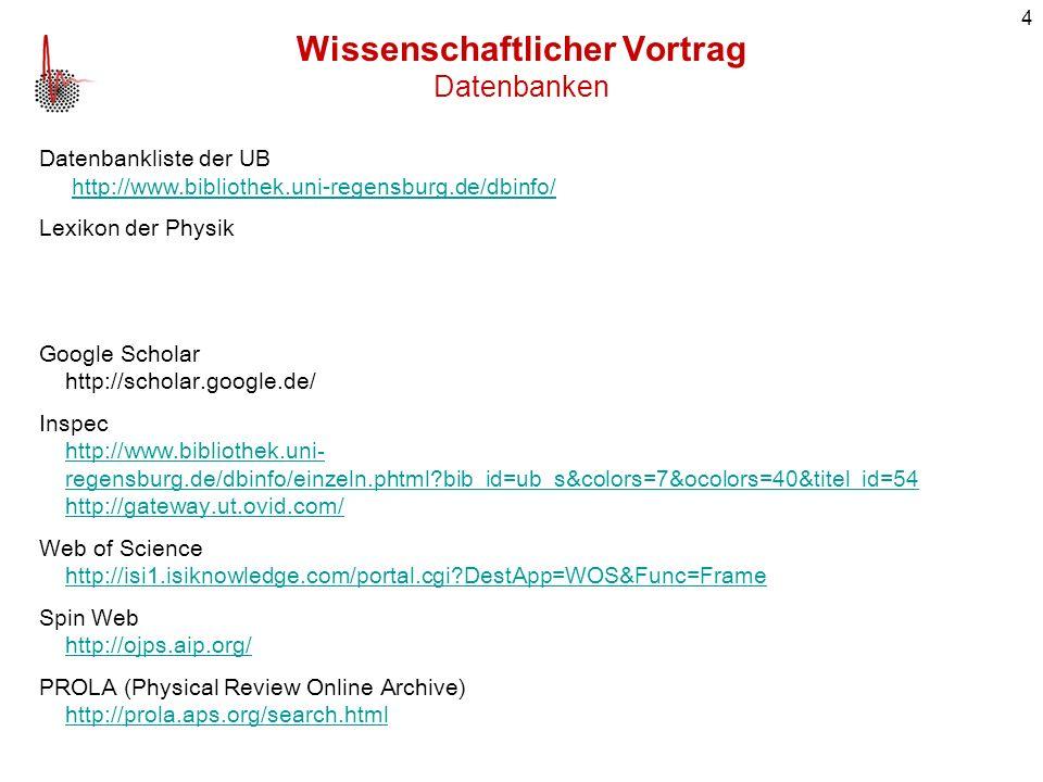 4 Datenbankliste der UB http://www.bibliothek.uni-regensburg.de/dbinfo/ http://www.bibliothek.uni-regensburg.de/dbinfo/ Lexikon der Physik Google Scho