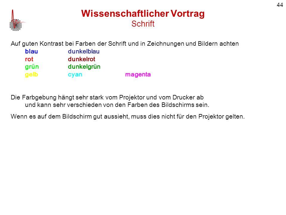 44 Wissenschaftlicher Vortrag Schrift Auf guten Kontrast bei Farben der Schrift und in Zeichnungen und Bildern achten blaudunkelblau rotdunkelrot grün