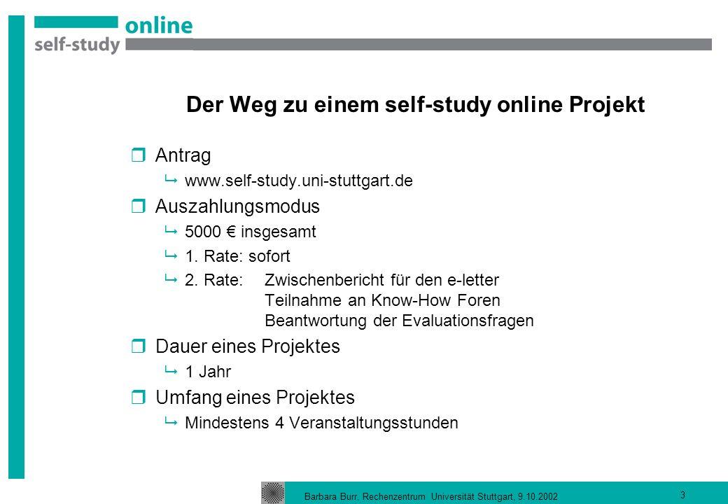 Barbara Burr, Rechenzentrum Universität Stuttgart, 9.10.2002 3 Der Weg zu einem self-study online Projekt Antrag www.self-study.uni-stuttgart.de Auszahlungsmodus 5000 insgesamt 1.