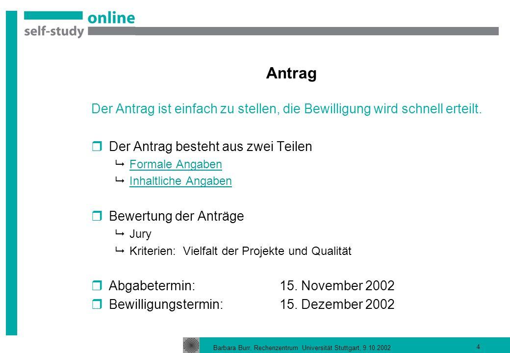 Barbara Burr, Rechenzentrum Universität Stuttgart, 9.10.2002 5 Bereitstellung der Ergebnisse Eine Version WEBbasiert im Netz Optimierte Version – mit Bildern oder Videos – zusätzlich auf CD möglich