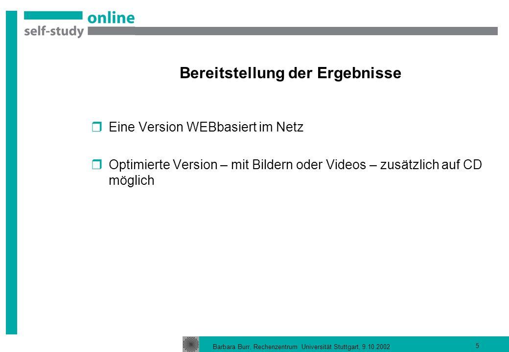 Barbara Burr, Rechenzentrum Universität Stuttgart, 9.10.2002 5 Bereitstellung der Ergebnisse Eine Version WEBbasiert im Netz Optimierte Version – mit