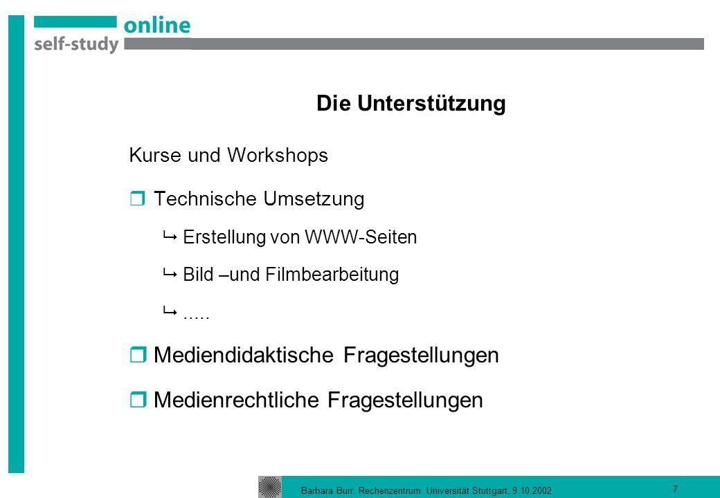 Barbara Burr, Rechenzentrum Universität Stuttgart, 9.10.2002 7 Die Unterstützung Kurse und Workshops Technische Umsetzung Erstellung von WWW-Seiten Bild –und Filmbearbeitung.....