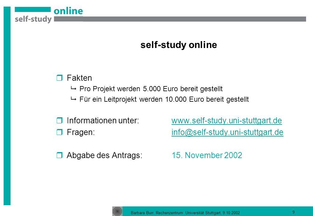 Barbara Burr, Rechenzentrum Universität Stuttgart, 9.10.2002 9 self-study online Fakten Pro Projekt werden 5.000 Euro bereit gestellt Für ein Leitproj