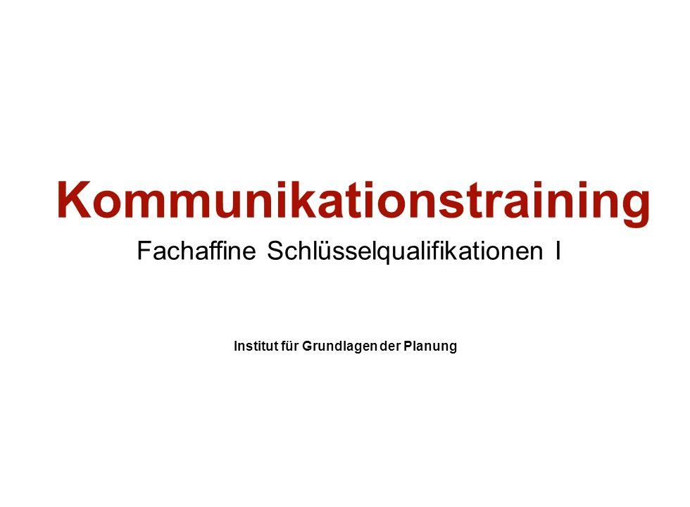 Institut für Grundlagen der Planung– Universität Stuttgart Institute for the Foundations of Planning – University of Stuttgart Kommunikationstraining Fachaffine Schlüsselqualifikationen I Institut für Grundlagen der Planung