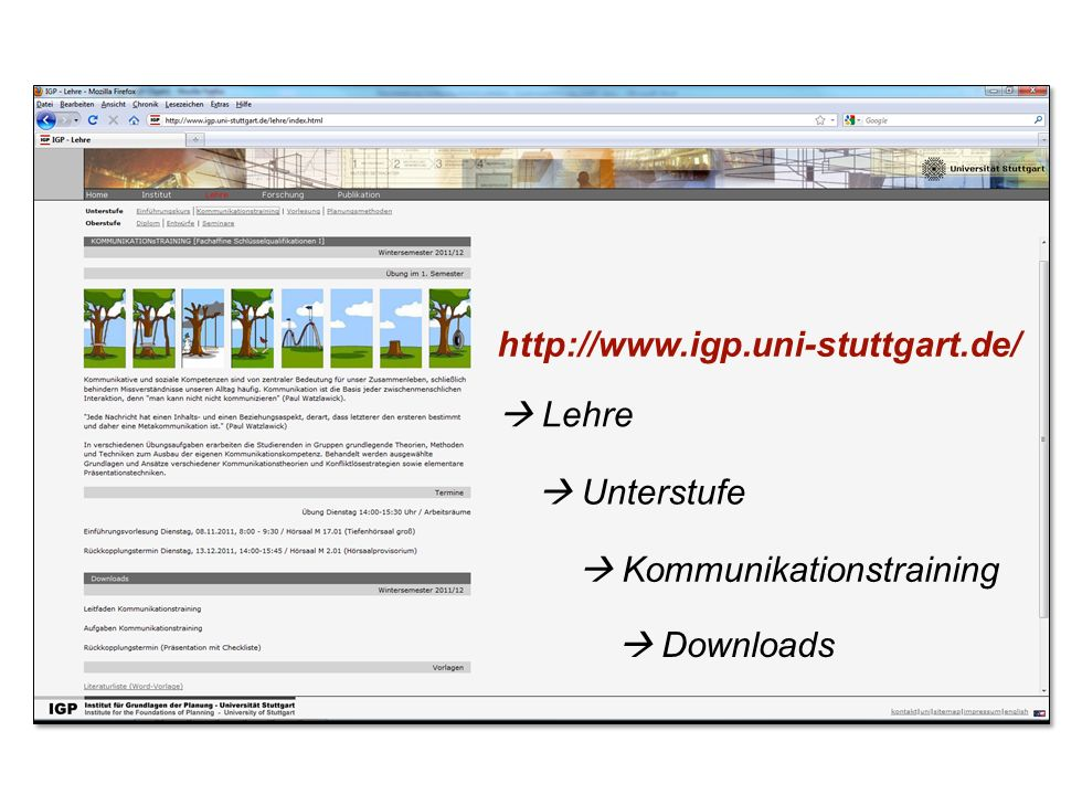 Institut für Grundlagen der Planung– Universität Stuttgart Institute for the Foundations of Planning – University of Stuttgart http://www.igp.uni-stuttgart.de/ Lehre Unterstufe Kommunikationstraining Downloads