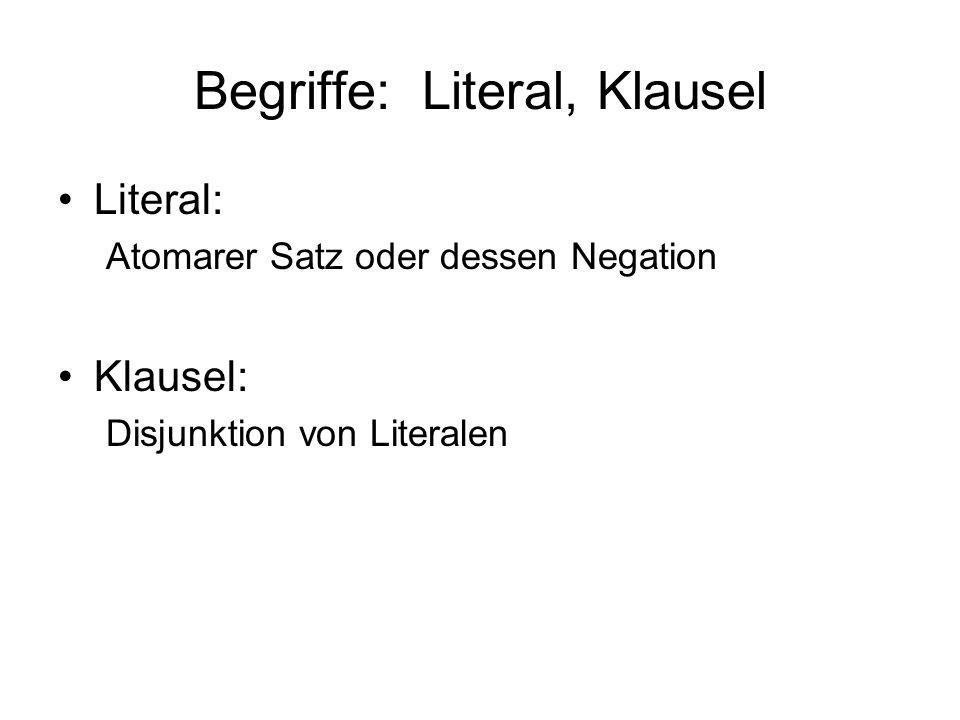 Begriffe: Literal, Klausel Literal: Atomarer Satz oder dessen Negation Klausel: Disjunktion von Literalen
