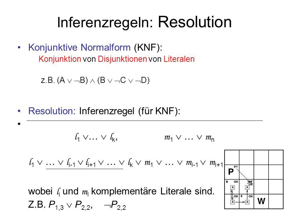 Inferenzregeln: Resolution Konjunktive Normalform (KNF): Konjunktion von Disjunktionen von Literalen z.B. (A B) (B C D) Resolution: Inferenzregel (für