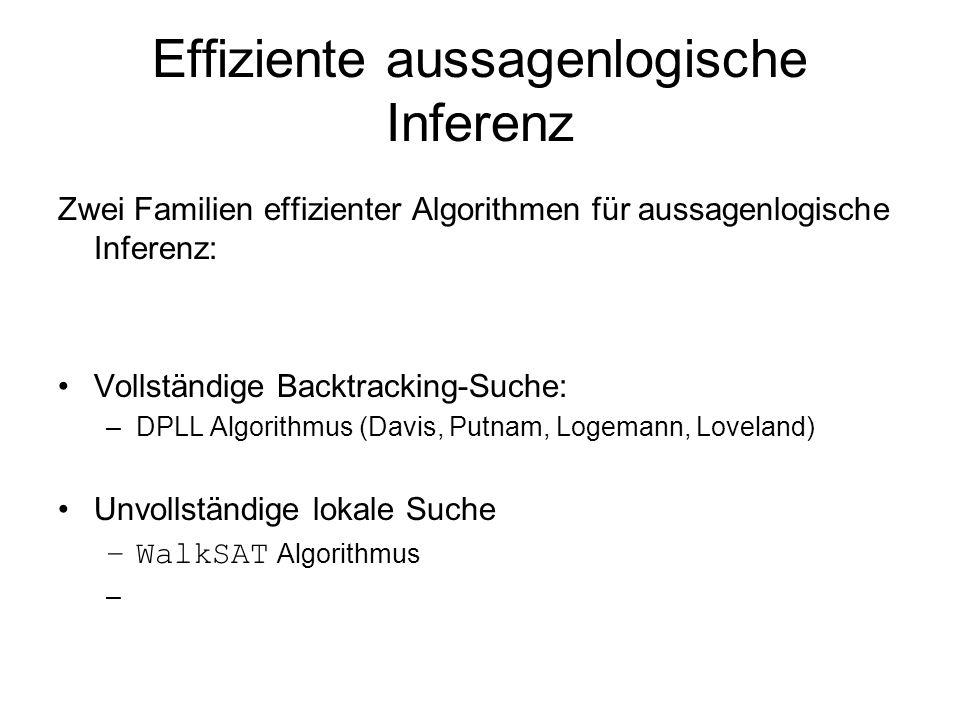 Effiziente aussagenlogische Inferenz Zwei Familien effizienter Algorithmen für aussagenlogische Inferenz: Vollständige Backtracking-Suche: –DPLL Algor