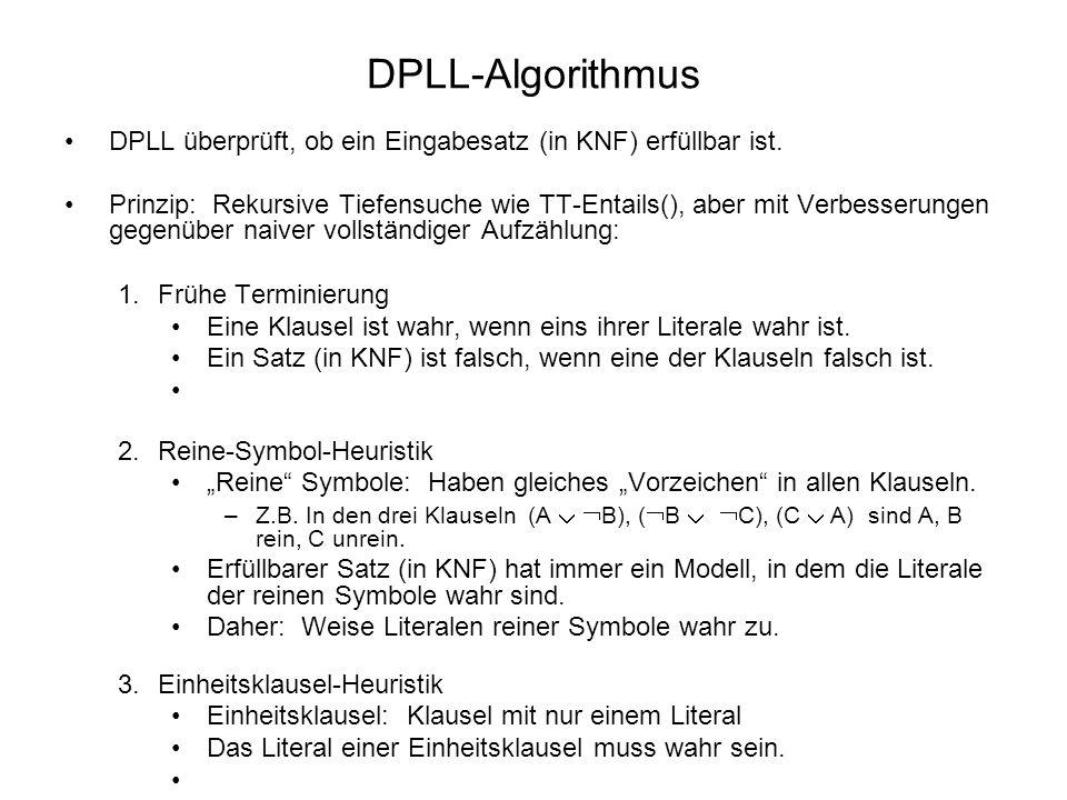 DPLL-Algorithmus DPLL überprüft, ob ein Eingabesatz (in KNF) erfüllbar ist. Prinzip: Rekursive Tiefensuche wie TT-Entails(), aber mit Verbesserungen g