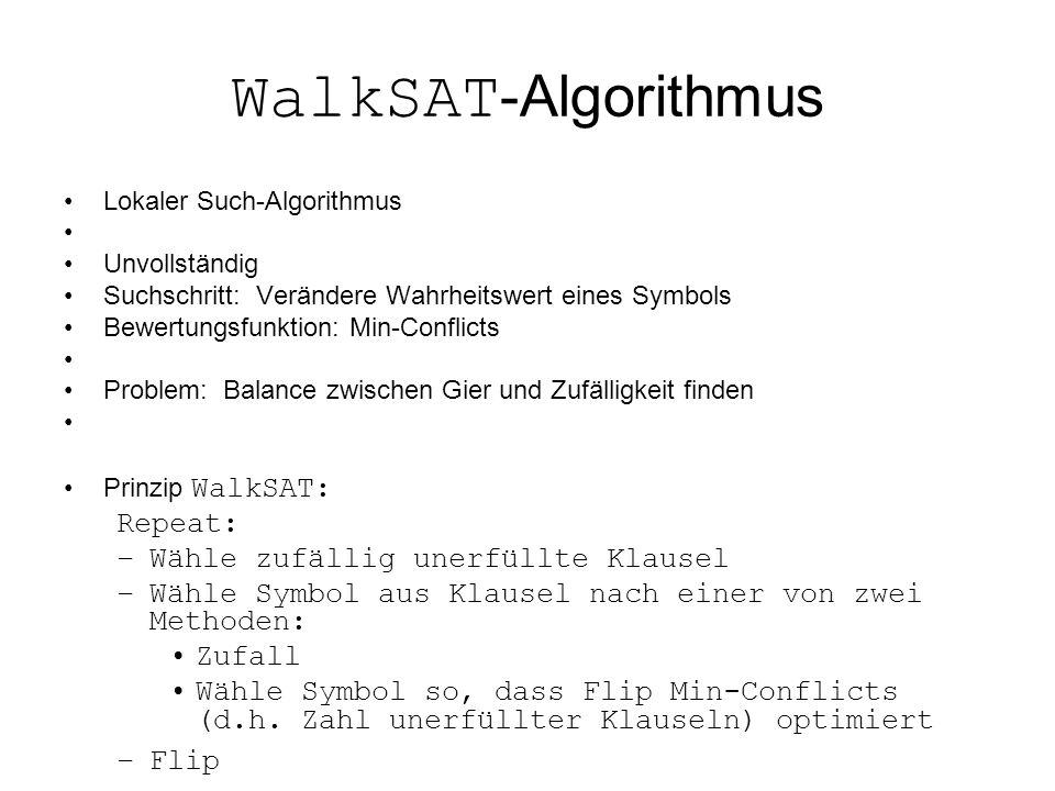 WalkSAT -Algorithmus Lokaler Such-Algorithmus Unvollständig Suchschritt: Verändere Wahrheitswert eines Symbols Bewertungsfunktion: Min-Conflicts Probl