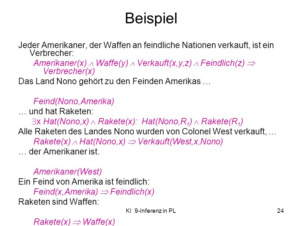 KI 9-Inferenz in PL24 Beispiel Jeder Amerikaner, der Waffen an feindliche Nationen verkauft, ist ein Verbrecher: Amerikaner(x) Waffe(y) Verkauft(x,y,z