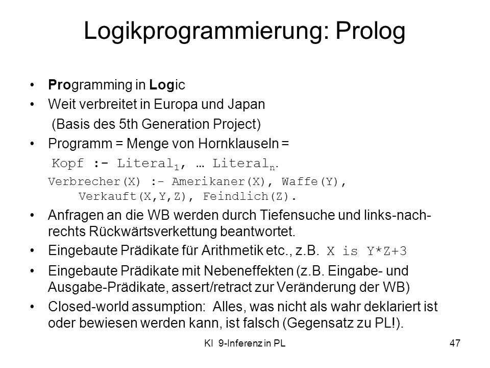 KI 9-Inferenz in PL47 Logikprogrammierung: Prolog Programming in Logic Weit verbreitet in Europa und Japan (Basis des 5th Generation Project) Programm