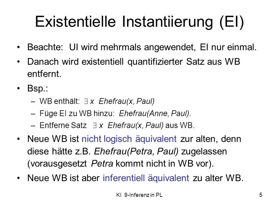 KI 9-Inferenz in PL5 Existentielle Instantiierung (EI) Beachte: UI wird mehrmals angewendet, EI nur einmal. Danach wird existentiell quantifizierter S