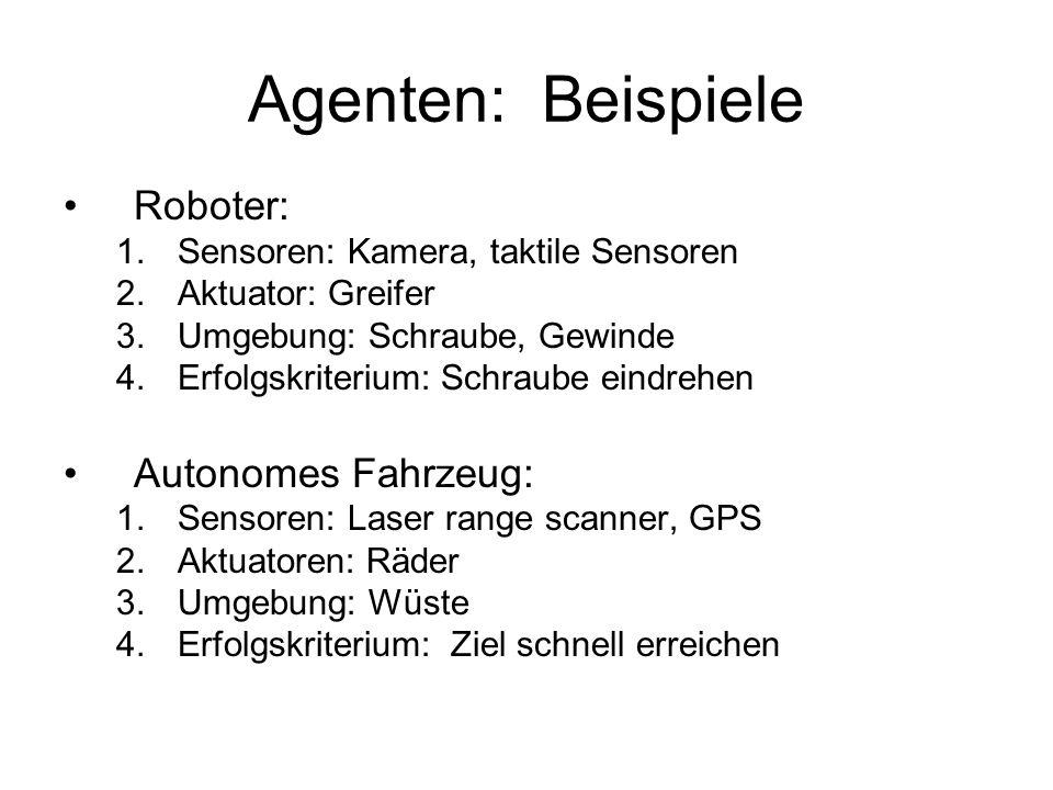 Agenten: Beispiele Roboter: 1.Sensoren: Kamera, taktile Sensoren 2.Aktuator: Greifer 3.Umgebung: Schraube, Gewinde 4.Erfolgskriterium: Schraube eindre