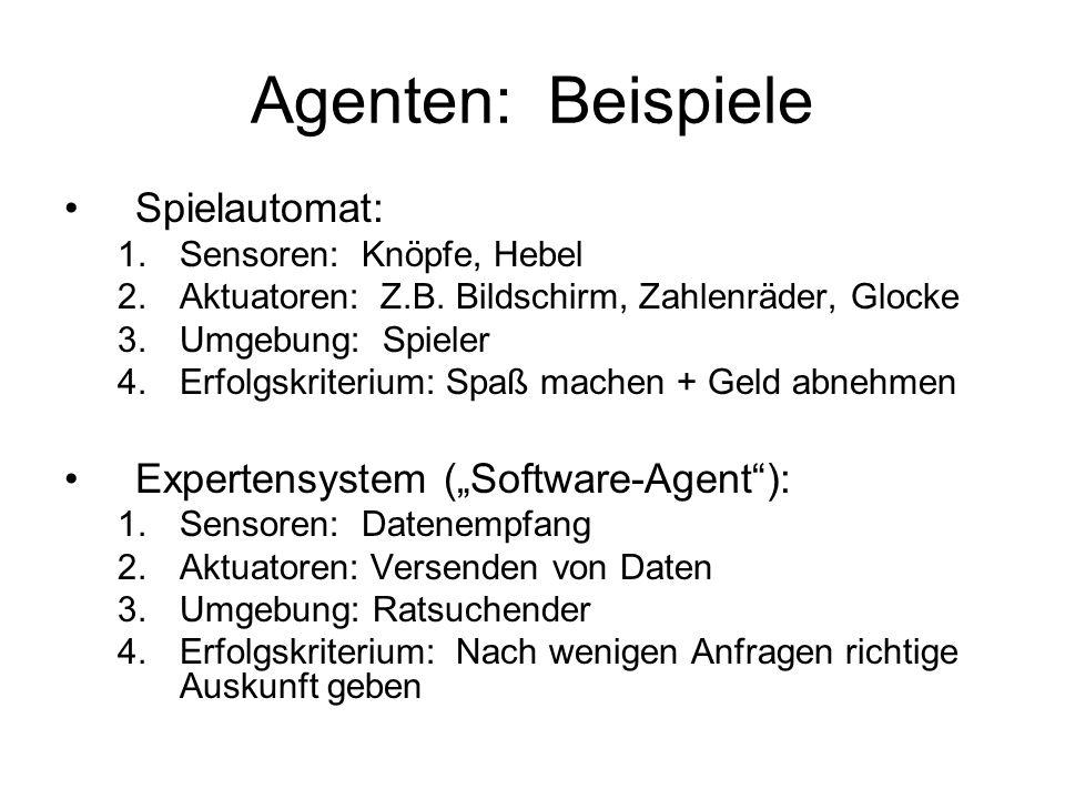 Agenten: Beispiele Spielautomat: 1.Sensoren: Knöpfe, Hebel 2.Aktuatoren: Z.B. Bildschirm, Zahlenräder, Glocke 3.Umgebung: Spieler 4.Erfolgskriterium: