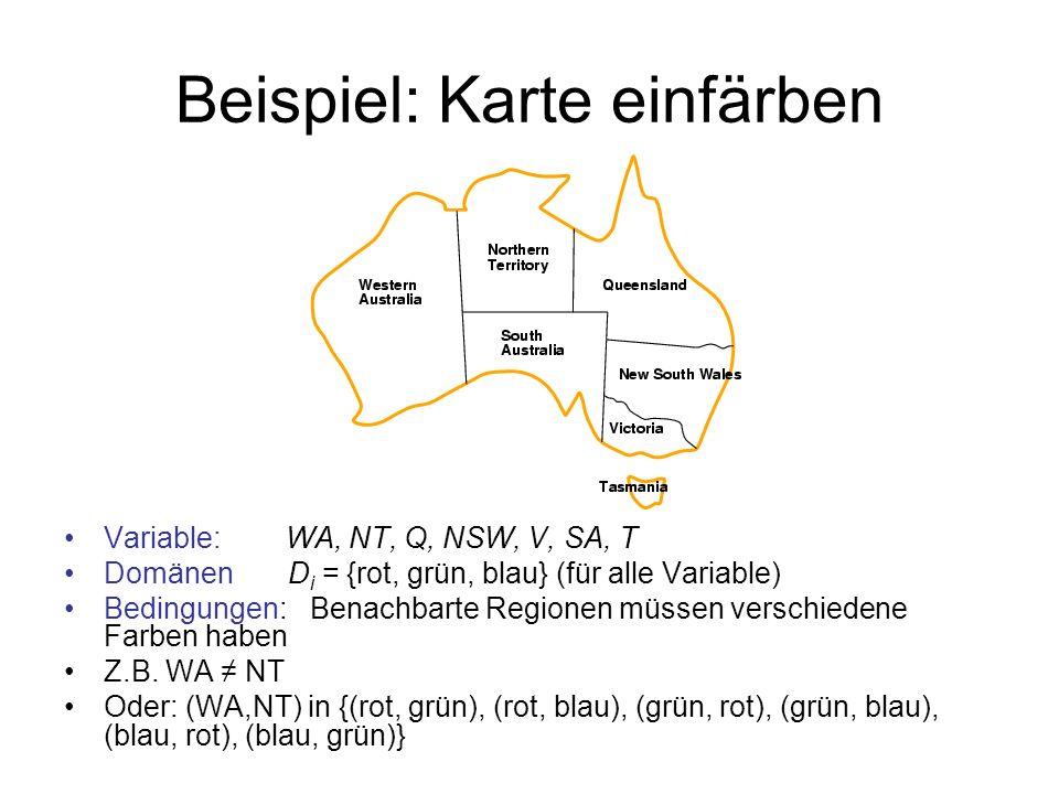 Beispiel: Karte einfärben Variable: WA, NT, Q, NSW, V, SA, T Domänen D i = {rot, grün, blau} (für alle Variable) Bedingungen: Benachbarte Regionen müssen verschiedene Farben haben Z.B.