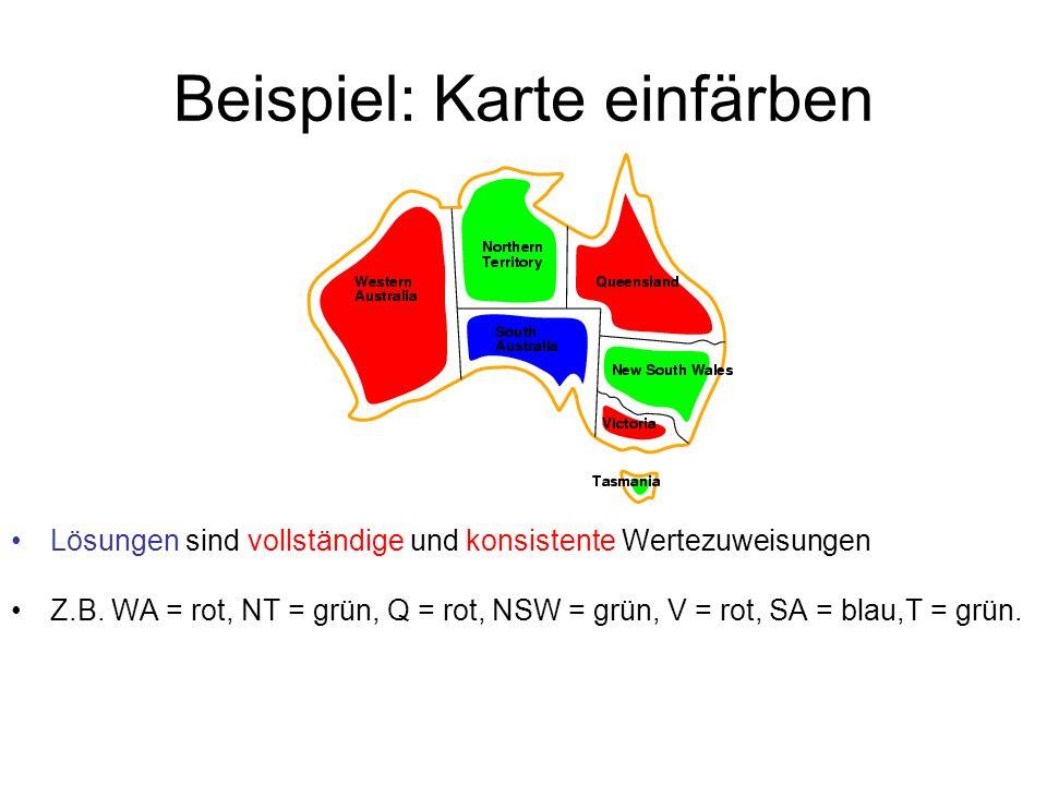 Beispiel: Karte einfärben Lösungen sind vollständige und konsistente Wertezuweisungen Z.B.
