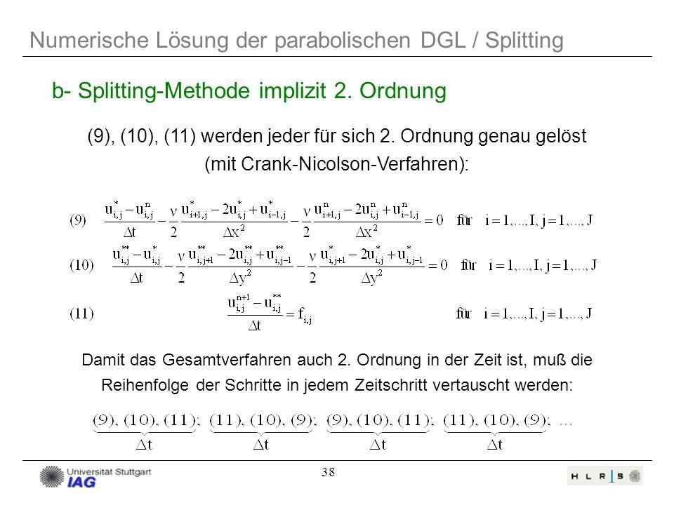 38 Numerische Lösung der parabolischen DGL / Splitting (9), (10), (11) werden jeder für sich 2. Ordnung genau gelöst (mit Crank-Nicolson-Verfahren): D
