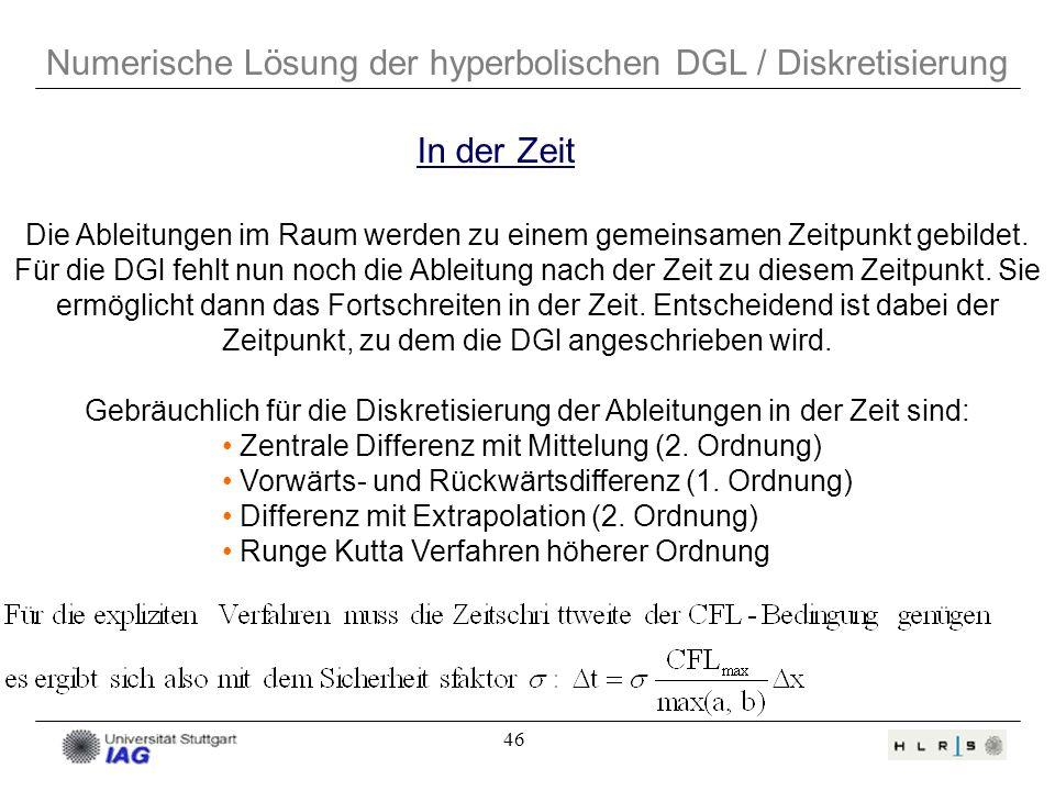 46 Numerische Lösung der hyperbolischen DGL / Diskretisierung Die Ableitungen im Raum werden zu einem gemeinsamen Zeitpunkt gebildet. Für die DGl fehl