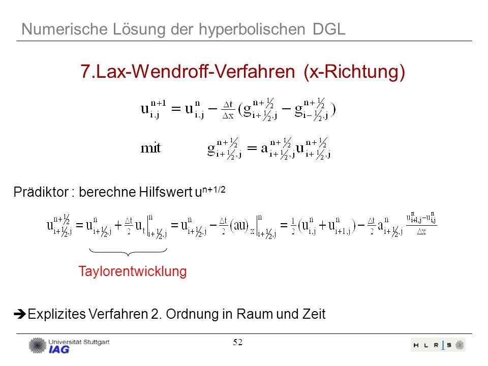 52 Numerische Lösung der hyperbolischen DGL 7.Lax-Wendroff-Verfahren (x-Richtung) Explizites Verfahren 2. Ordnung in Raum und Zeit Taylorentwicklung P